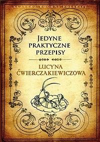 Okładka książki Jedyne praktyczne przepisy Lucyna Ćwierczakiewiczowa