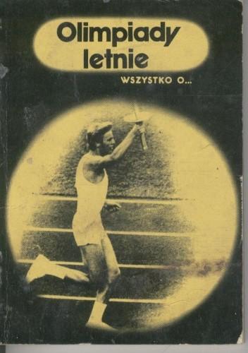 Okładka książki Wszystko o... Olimpiady letnie Tadeusz Olszański