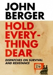 Okładka książki Hold Everything Dear John Berger