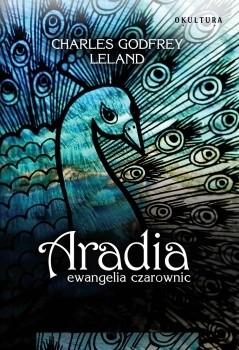 Okładka książki Aradia. Ewangelia czarownic Charles  Godfrey Leland