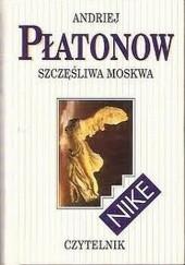 Okładka książki Szczęśliwa Moskwa Andriej Płatonow