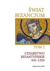 Okładka książki Świat Bizancjum, tom 2. Cesarstwo Bizantyńskie 641-1204 praca zbiorowa,red. Jean-Claude Cheynet