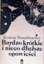 Okładka książki Bardzo krótkie i nieco dłuższe opowieści Roman Brandstaetter