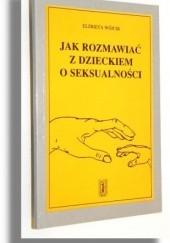 Okładka książki Jak rozmawiać z dzieckiem o seksualności Elżbieta Wójcik