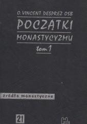 Okładka książki Początki monastycyzmu chrześcijańskiego t. 1 Vincent Desprez