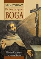 Okładka książki Pochwycony przez Boga. Aktualność przesłania św. Jana od Krzyża Iain Matthew OCD