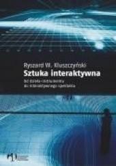 Okładka książki Sztuka Interaktywna.Od Dzieła Instrumentu do Spektaklu Ryszard W. Kluszczyński