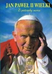 Okładka książki Jan Paweł II Wielki. Z potrzeby serca Jan Jerzy Górny