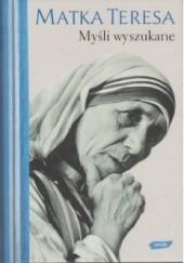 Okładka książki Myśli wyszukane Matka Teresa,Jose Luis Gonzalez-Baldo