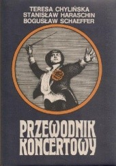Okładka książki Przewodnik koncertowy Bogusław Schaeffer,Teresa Chylińska,Stanisław Haraschin