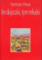 Okładka książki Im dojrzalsi, tym młodsi. Refleksje i wiersze o starości Hermann Hesse