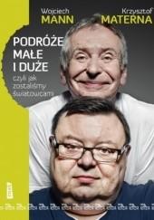 Okładka książki Podróże małe i duże, czyli jak zostaliśmy światowcami Wojciech Mann,Krzysztof Materna