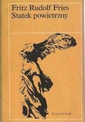 Okładka książki Statek powietrzny: Biograficzne przyczynki do fantazji mojego dziadka Fritz Rudolf Fries