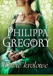 Okładka książki Dwie królowe Philippa Gregory
