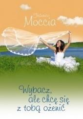 Okładka książki Wybacz, ale chcę się z tobą ożenić Federico Moccia