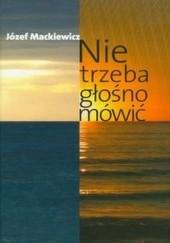Okładka książki Nie trzeba głośno mówić Józef Mackiewicz
