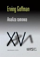 Okładka książki Analiza ramowa. Esej z organizacji doświadczenia Erving Goffman