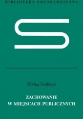 Okładka książki Zachowanie w miejscach publicznych Erving Goffman