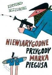 Okładka książki Niewiarygodne przygody Marka Piegusa Edmund Niziurski