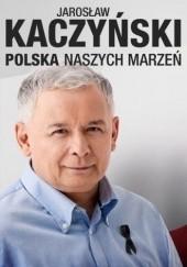 Okładka książki Polska naszych marzeń Jarosław Kaczyński