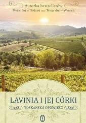 Okładka książki Lavinia i jej córki. Toskańska opowieść Marlena de Blasi