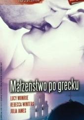 Okładka książki Małżeństwo po grecku Rebecca Winters,Julia James,Lucy Monroe