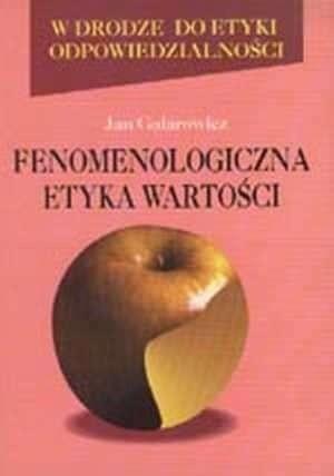 Okładka książki Fenomenologiczna etyka wartości (Max Scheler, Nicolai Hartmann, Dietrich von Hildebrand) Jan Galarowicz