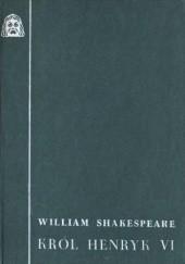 Okładka książki Król Henryk VI William Shakespeare