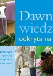 Okładka książki Dawna wiedza odkryta na nowo. Najlepsze stare sposoby do wykorzystania na co dzień Monika Dreykorn