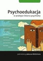 Okładka książki Psychoedukacja w praktyce lekarza psychiatry Janusz Heitzman