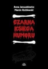 Okładka książki Czarna księga humoru Marcin Rychlewski,Anna Januszkiewicz