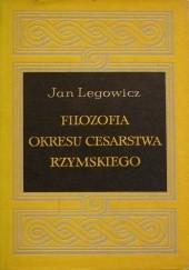 Okładka książki Filozofia okresu Cesarstwa Rzymskiego Jan Legowicz