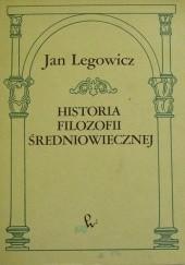 Okładka książki Historia filozofii średniowiecznej Jan Legowicz