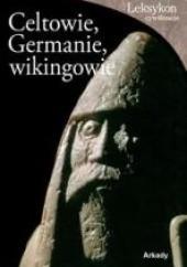 Okładka książki Celtowie, Germanie i Wikingowie