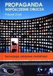 Okładka książki Propaganda. Współczesne oblicza. Technologia zabójstwa medialnego. Paweł Znyk