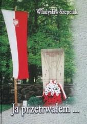 Okładka książki Ja przetrwałem... Władysław Szepelak