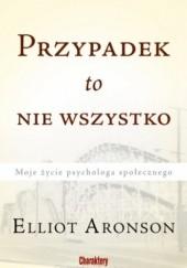 Okładka książki Przypadek to nie wszystko. Moje życie psychologa społecznego. Elliot Aronson