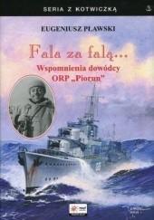 """Okładka książki Fala za falą... Wspomnienia dowódcy ORP """"Piorun"""" Eugeniusz Pławski"""