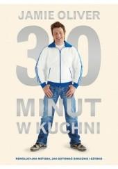 Okładka książki 30 minut w kuchni. Rewolucyjna metoda, jak gotować smacznie i szybko. Jamie Oliver
