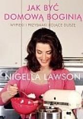 Okładka książki Jak być domową boginią Nigella Lawson