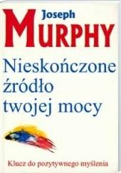 Okładka książki Nieskończone źródło twojej mocy Joseph Murphy