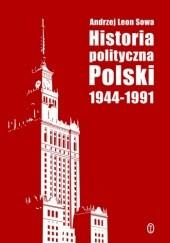 Okładka książki Historia polityczna Polski 1944-1991 Andrzej Leon Sowa
