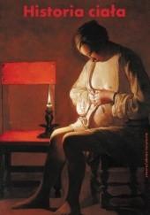 Okładka książki Historia ciała, t. I: Od renesansu do oświecenia praca zbiorowa,Georges Vigarello
