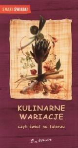 Okładka książki Kulinarne wariacje, czyli świat na talerzu praca zbiorowa