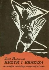 Okładka książki Krzyk i ekstaza. Antologia polskiego ekspresjonizmu Józef Ratajczak