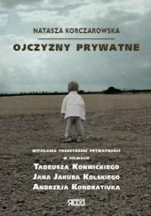 Okładka książki Ojczyzny prywatne. Mitologia przestrzeni prywatności w filmach T. Konwickiego, J. J. Kolskiego i A. Kondratiuka Natasza Korczarowska