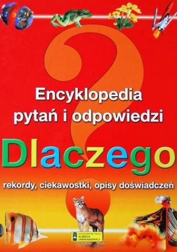 Okładka książki Dlaczego. Encyklopedia pytań i odpowiedzi. Rekordy, ciekawostki, opisy doświadczeń.