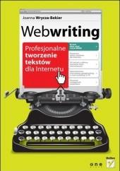 Okładka książki Webwriting. Profesjonalne tworzenie tekstów dla Internetu Joanna Wrycza-Bekier