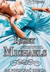 Okładka książki Jak pokochać księcia Kasey Michaels