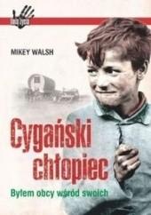 Okładka książki Cygański chłopiec. Byłem obcy wśród swoich Mikey Walsh